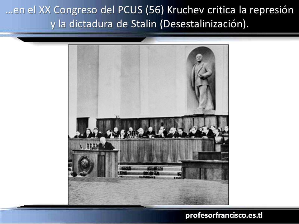 …en el XX Congreso del PCUS (56) Kruchev critica la represión y la dictadura de Stalin (Desestalinización).