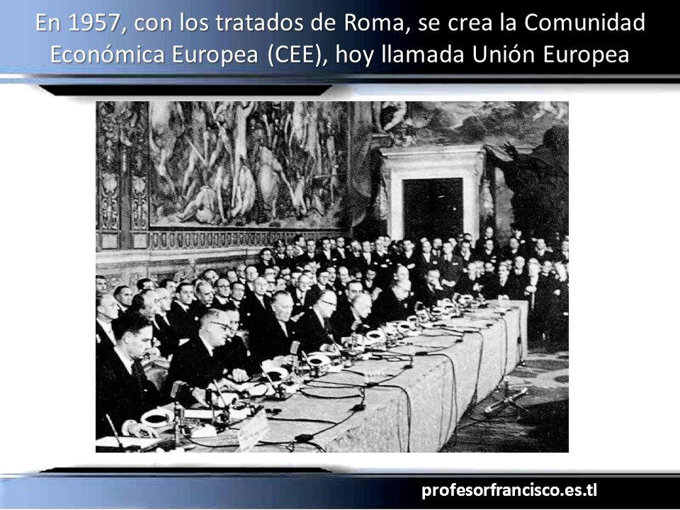En 1957, con los tratados de Roma, se crea la Comunidad Económica Europea (CEE), hoy llamada Unión Europea