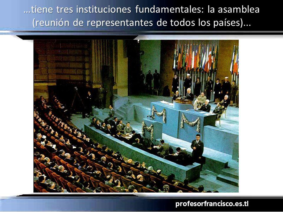 …tiene tres instituciones fundamentales: la asamblea (reunión de representantes de todos los países)...