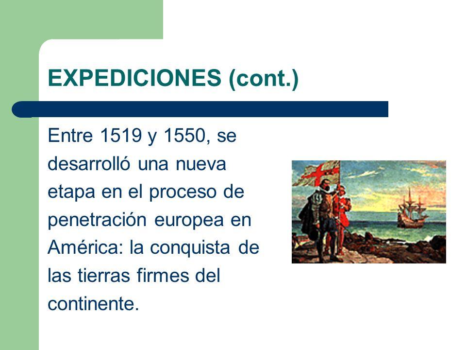 EXPEDICIONES (cont.) Entre 1519 y 1550, se desarrolló una nueva