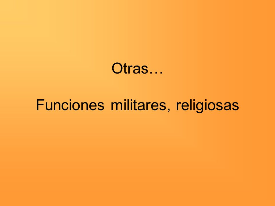 Otras… Funciones militares, religiosas