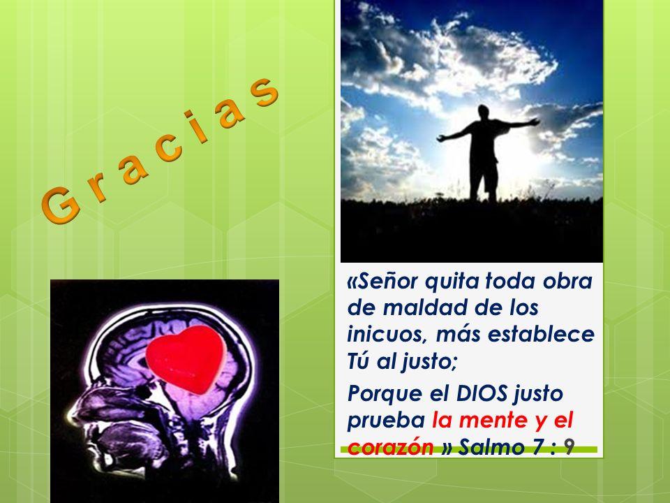 G r a c i a s «Señor quita toda obra de maldad de los inicuos, más establece Tú al justo;