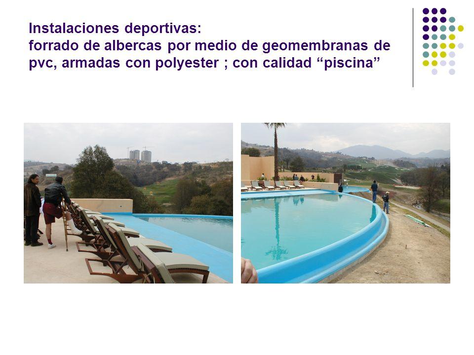 Instalaciones deportivas: forrado de albercas por medio de geomembranas de pvc, armadas con polyester ; con calidad piscina