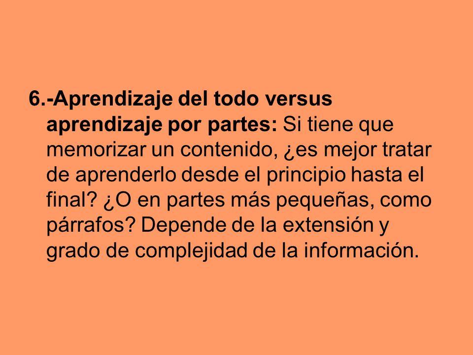 6.-Aprendizaje del todo versus aprendizaje por partes: Si tiene que memorizar un contenido, ¿es mejor tratar de aprenderlo desde el principio hasta el final.
