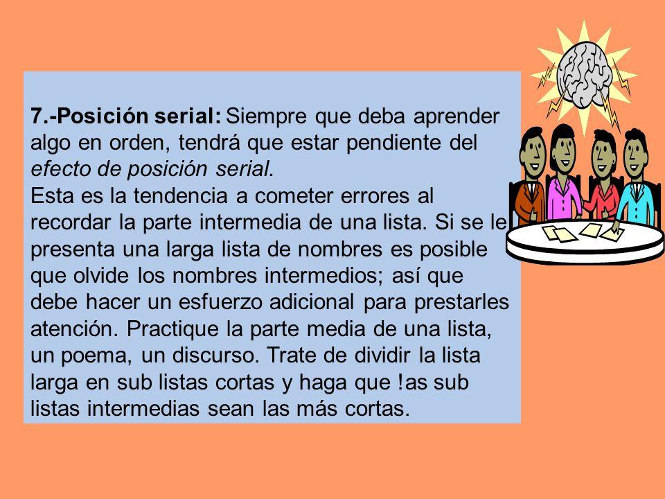 7.-Posición serial: Siempre que deba aprender algo en orden, tendrá que estar pendiente del efecto de posición serial.