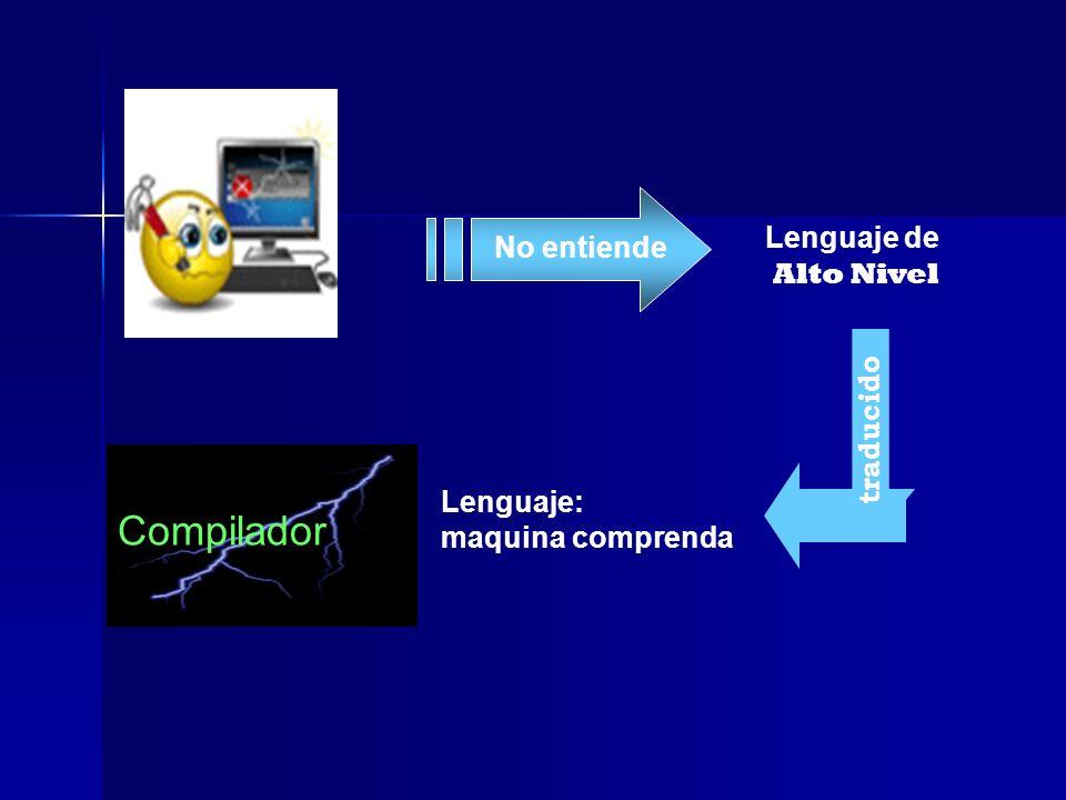 Compilador Lenguaje de No entiende Alto Nivel traducido Lenguaje:
