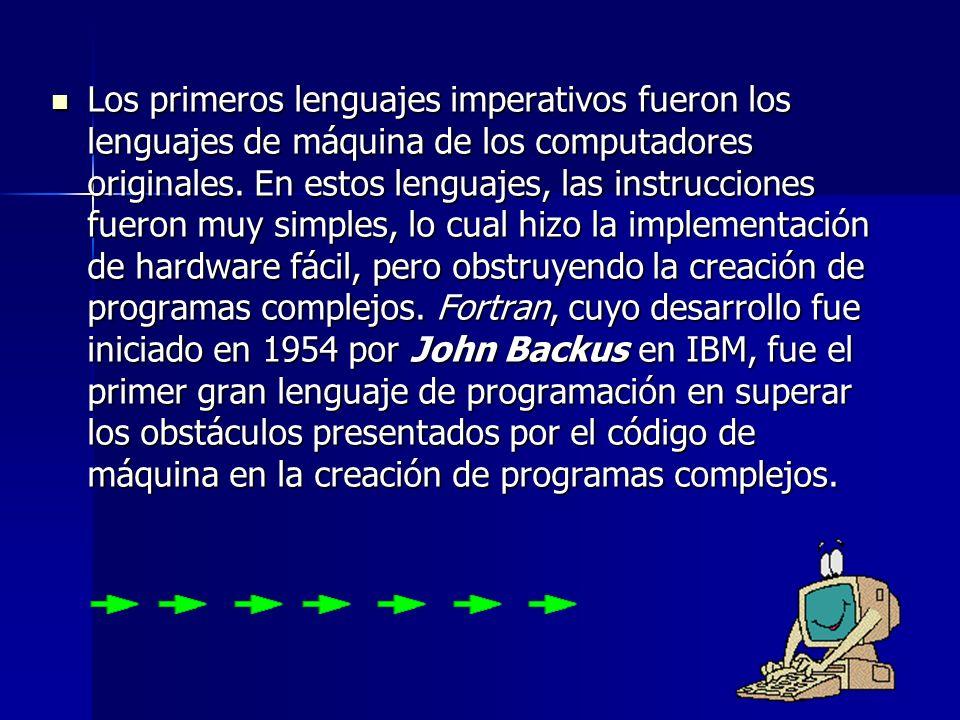 Los primeros lenguajes imperativos fueron los lenguajes de máquina de los computadores originales.