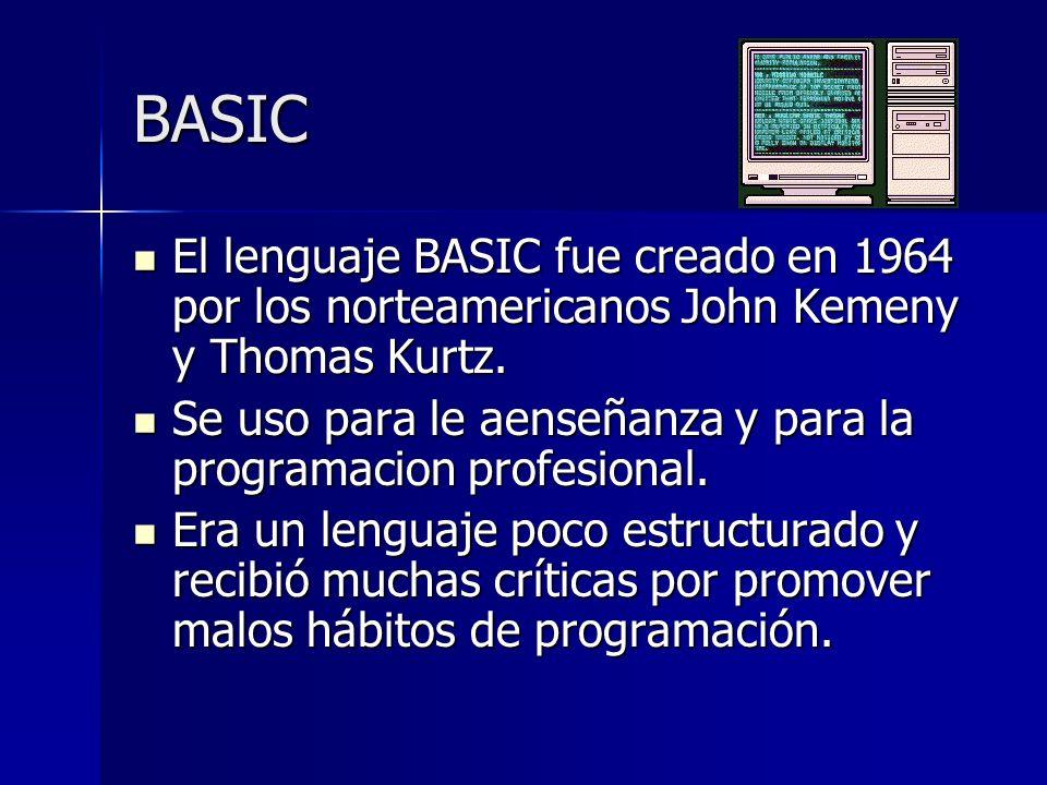 BASIC El lenguaje BASIC fue creado en 1964 por los norteamericanos John Kemeny y Thomas Kurtz.