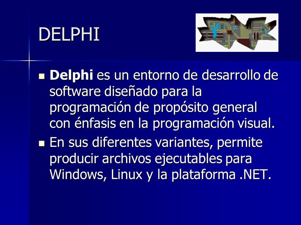 DELPHI Delphi es un entorno de desarrollo de software diseñado para la programación de propósito general con énfasis en la programación visual.