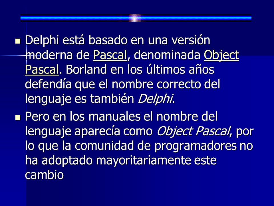 Delphi está basado en una versión moderna de Pascal, denominada Object Pascal. Borland en los últimos años defendía que el nombre correcto del lenguaje es también Delphi.
