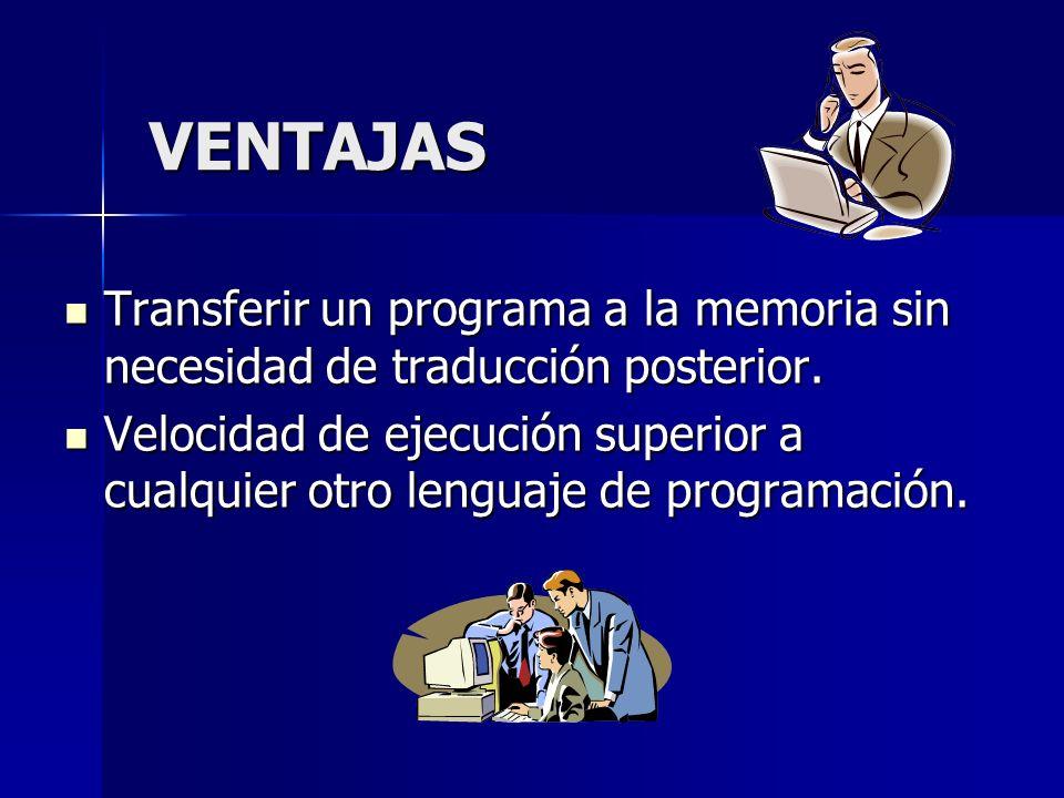VENTAJAS Transferir un programa a la memoria sin necesidad de traducción posterior.