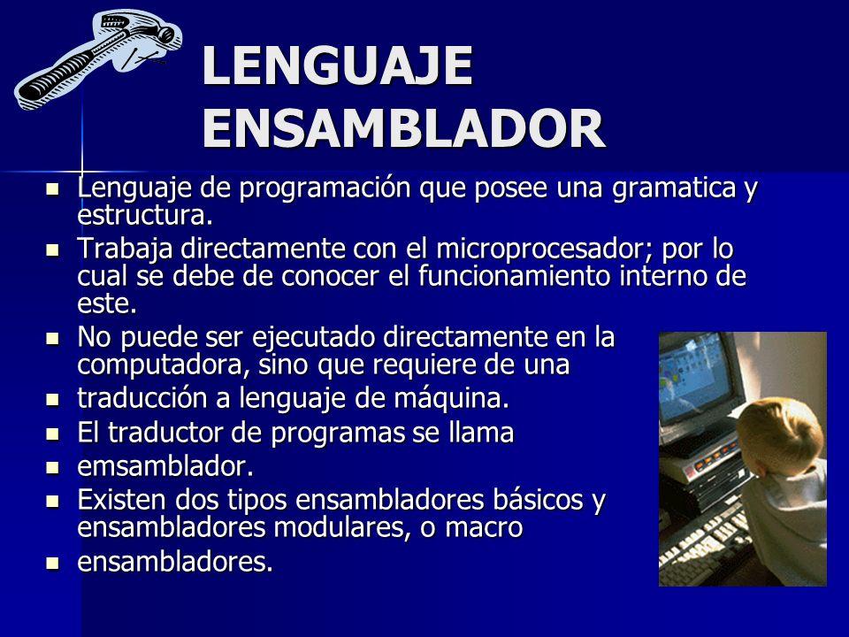 LENGUAJE ENSAMBLADOR Lenguaje de programación que posee una gramatica y estructura.