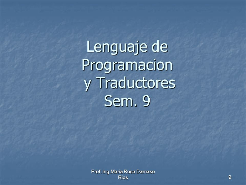 Lenguaje de Programacion y Traductores Sem. 9