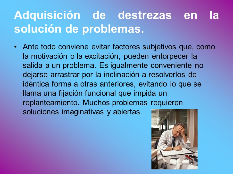 Adquisición de destrezas en la solución de problemas.