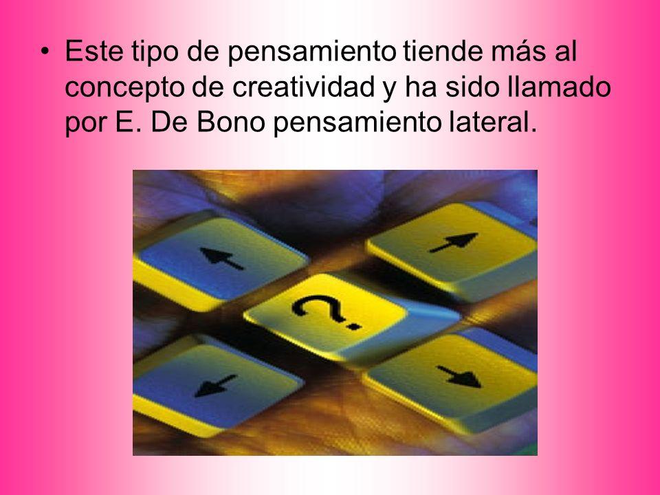 Este tipo de pensamiento tiende más al concepto de creatividad y ha sido llamado por E.