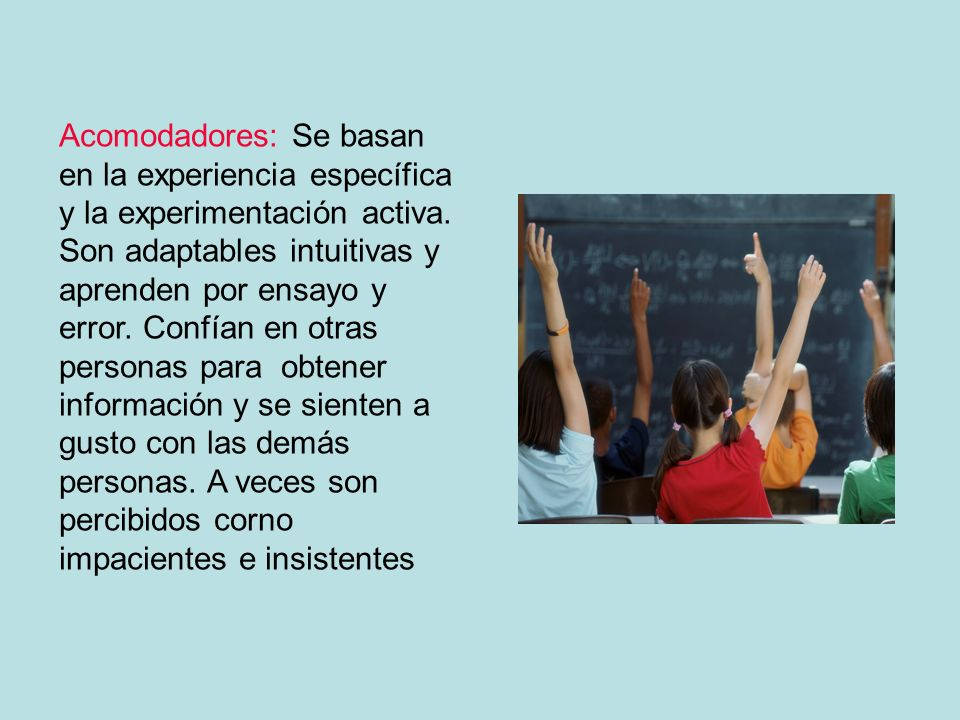 Acomodadores: Se basan en la experiencia específica y la experimentación activa.