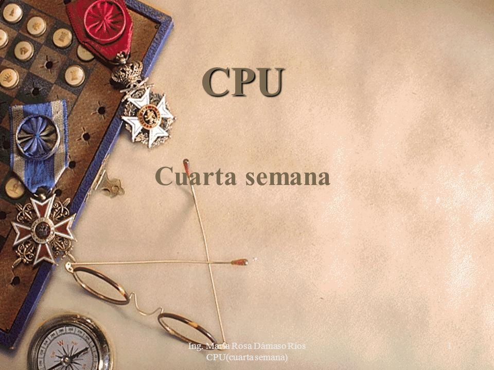 Ing. María Rosa Dámaso Ríos CPU(cuarta semana)