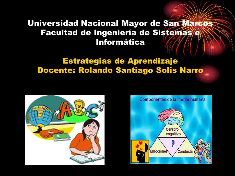 Universidad Nacional Mayor de San Marcos Facultad de Ingeniería de Sistemas e Informática Estrategias de Aprendizaje Docente: Rolando Santiago Solis Narro