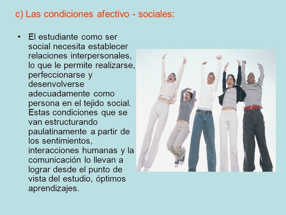c) Las condiciones afectivo - sociales: