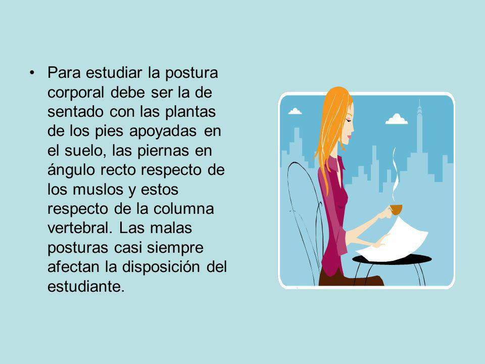 Para estudiar la postura corporal debe ser la de sentado con las plantas de los pies apoyadas en el suelo, las piernas en ángulo recto respecto de los muslos y estos respecto de la columna vertebral.