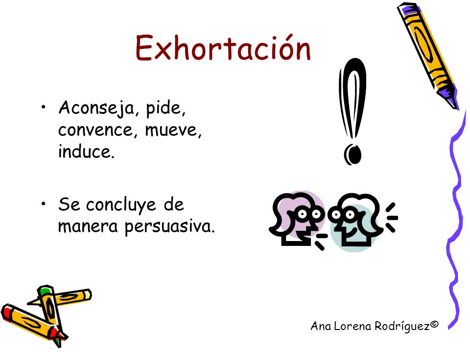 Exhortación Aconseja, pide, convence, mueve, induce.