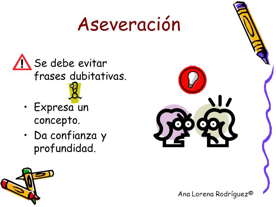 Aseveración Se debe evitar frases dubitativas. Expresa un concepto.