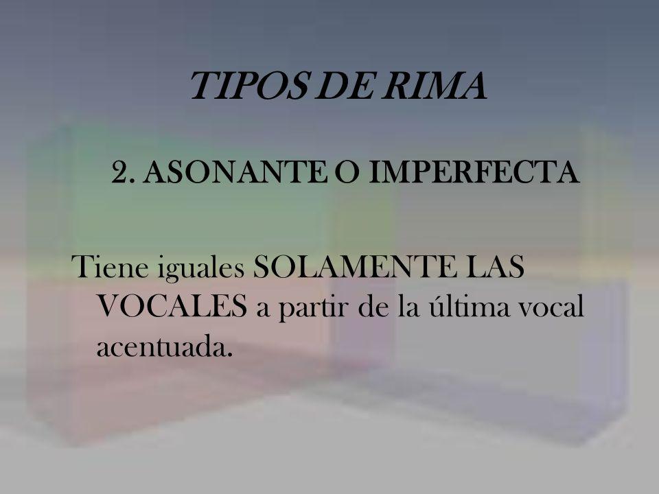 TIPOS DE RIMA 2. ASONANTE O IMPERFECTA