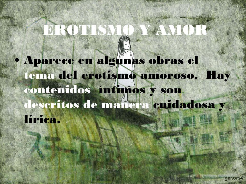 EROTISMO Y AMOR Aparece en algunas obras el tema del erotismo amoroso.