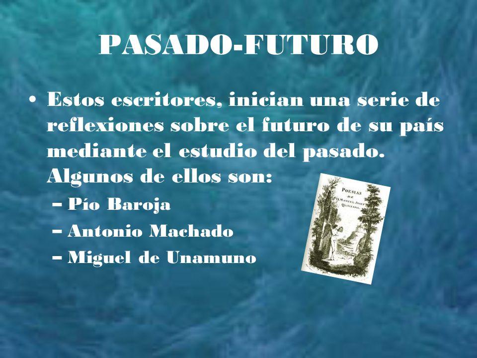 PASADO-FUTURO Estos escritores, inician una serie de reflexiones sobre el futuro de su país mediante el estudio del pasado. Algunos de ellos son: