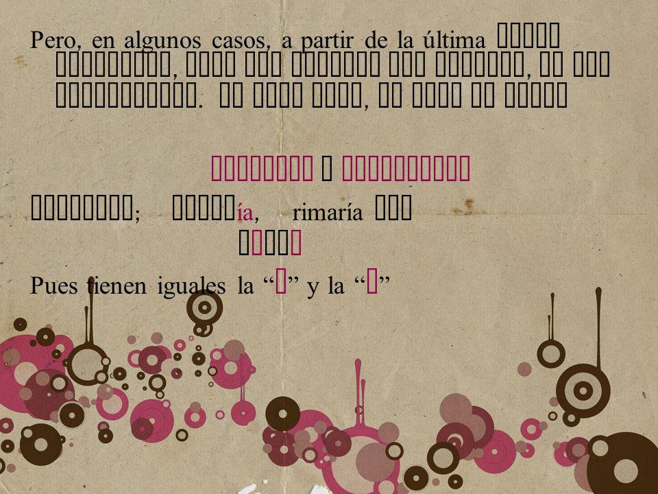 Pero, en algunos casos, a partir de la última vocal acentuada, SOLO son iguales las vocales, no las consonantes. En este caso, la rima se llama