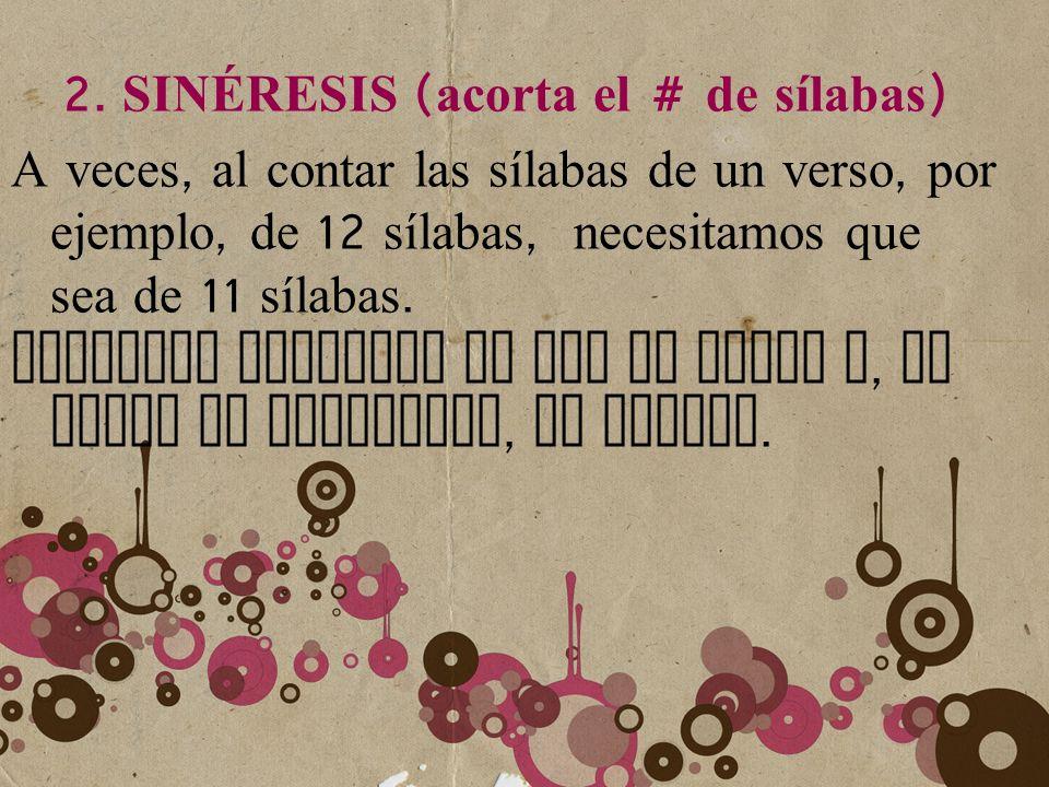 2. SINÉRESIS (acorta el # de sílabas)
