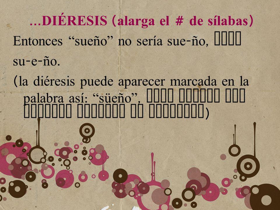 …DIÉRESIS (alarga el # de sílabas)