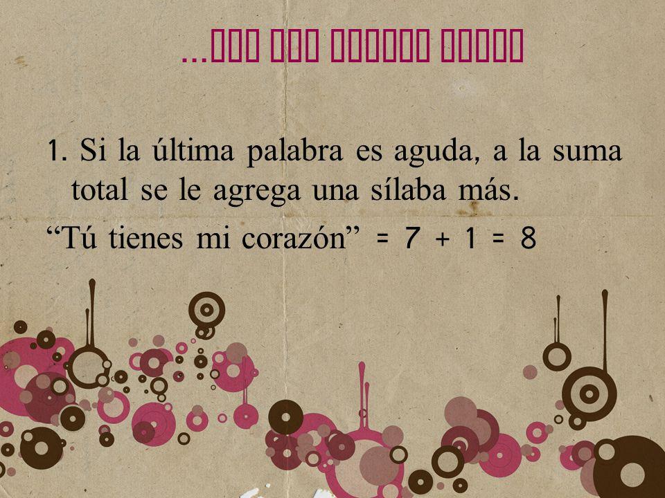…LEY DEL ACENTO FINAL 1. Si la última palabra es aguda, a la suma total se le agrega una sílaba más.