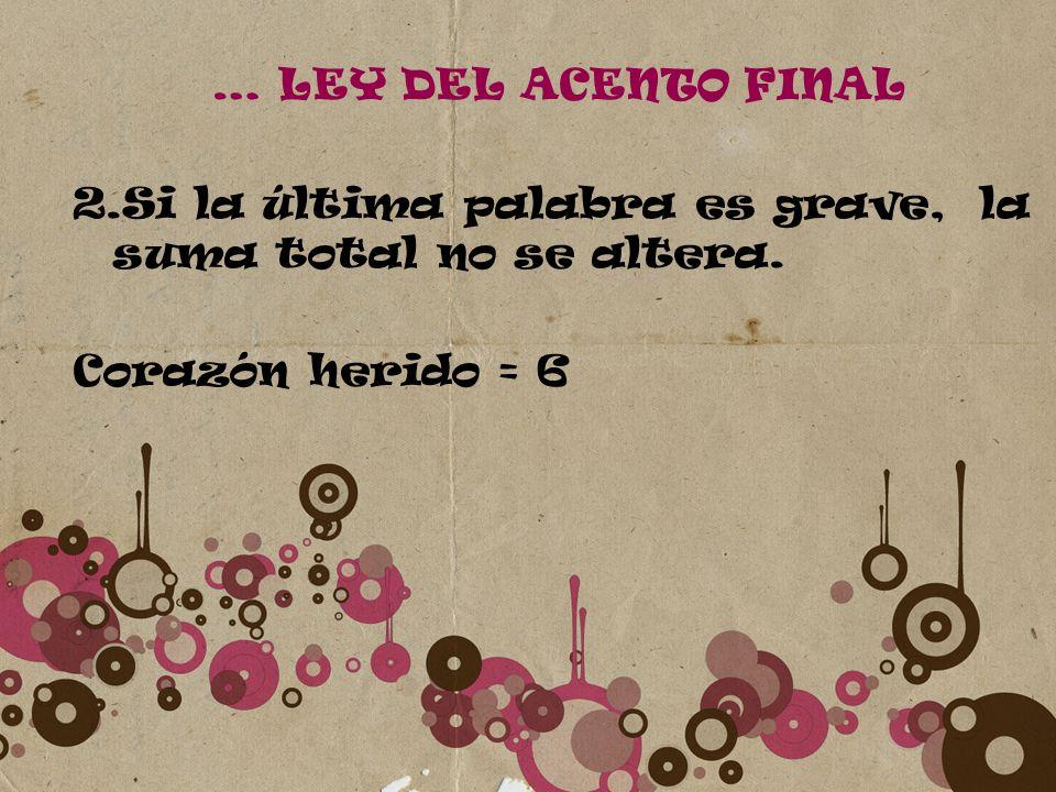 … LEY DEL ACENTO FINAL2.Si la última palabra es grave, la suma total no se altera.