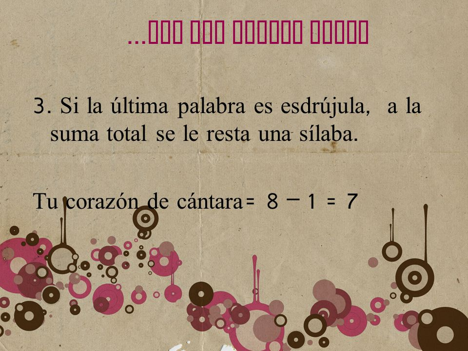 …LEY DEL ACENTO FINAL 3. Si la última palabra es esdrújula, a la suma total se le resta una sílaba.