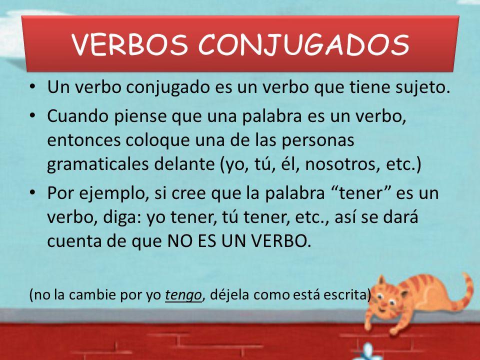 VERBOS CONJUGADOS Un verbo conjugado es un verbo que tiene sujeto.
