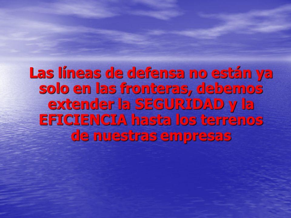 Las líneas de defensa no están ya solo en las fronteras, debemos extender la SEGURIDAD y la EFICIENCIA hasta los terrenos de nuestras empresas