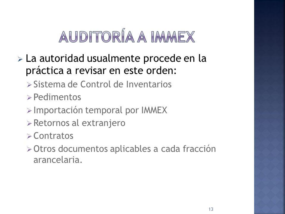 AUDITORÍA A IMMEX La autoridad usualmente procede en la práctica a revisar en este orden: Sistema de Control de Inventarios.