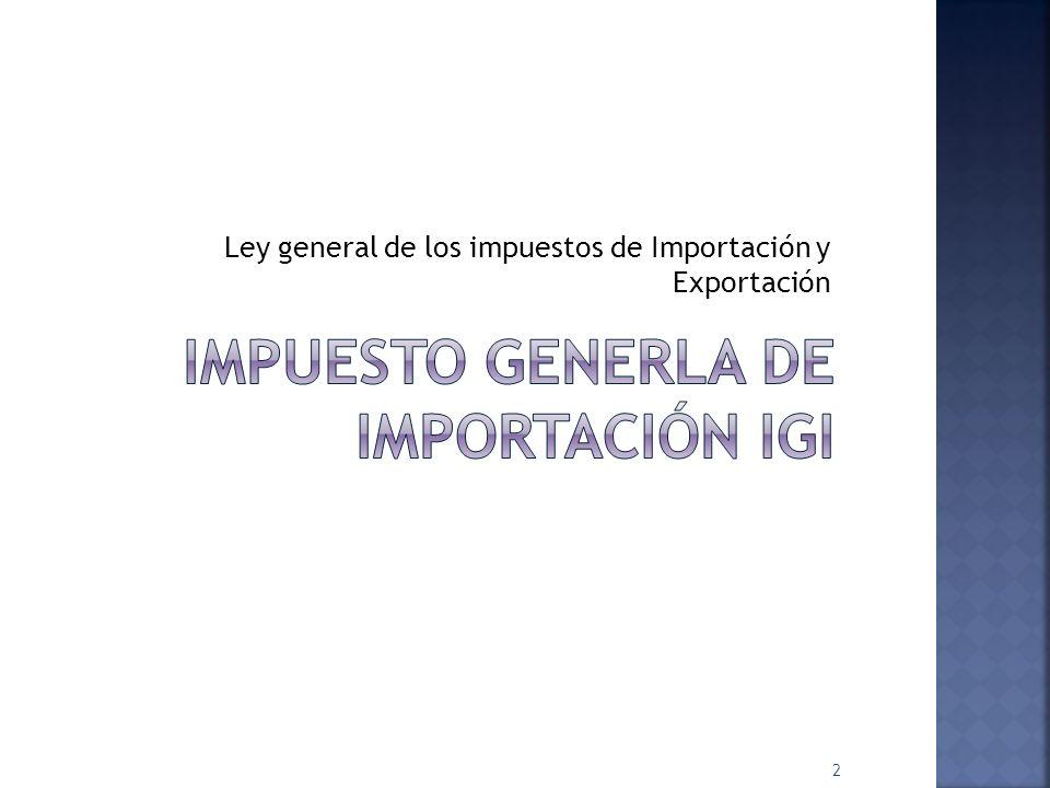 IMPUESTO GENERLA DE Importación igi