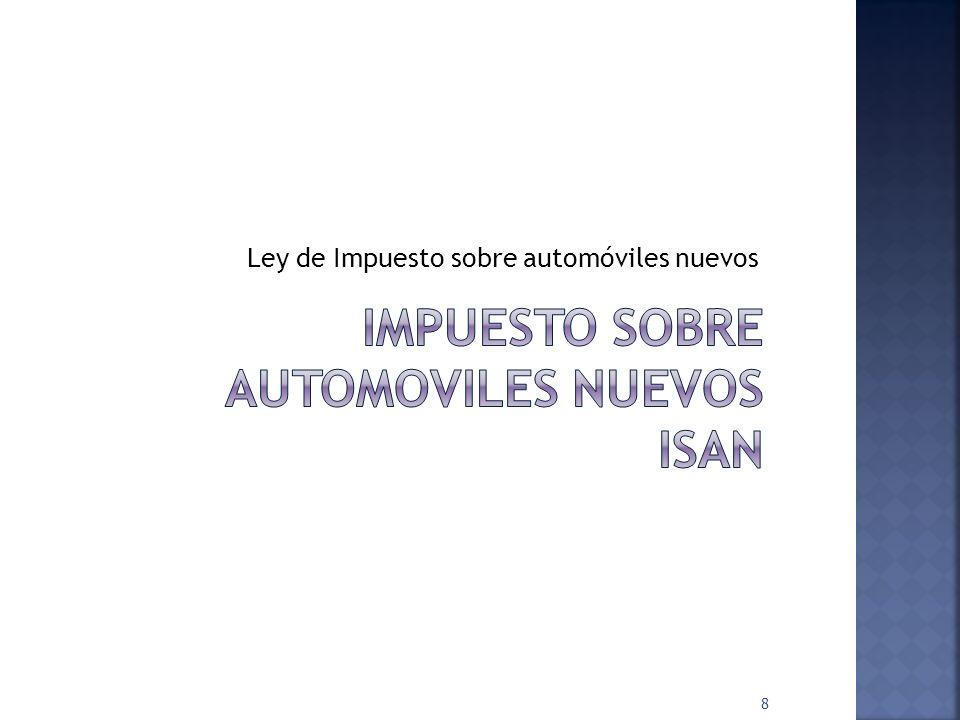 IMPUESTO SOBRE AUTOMOVILES NUEVOS ISAN
