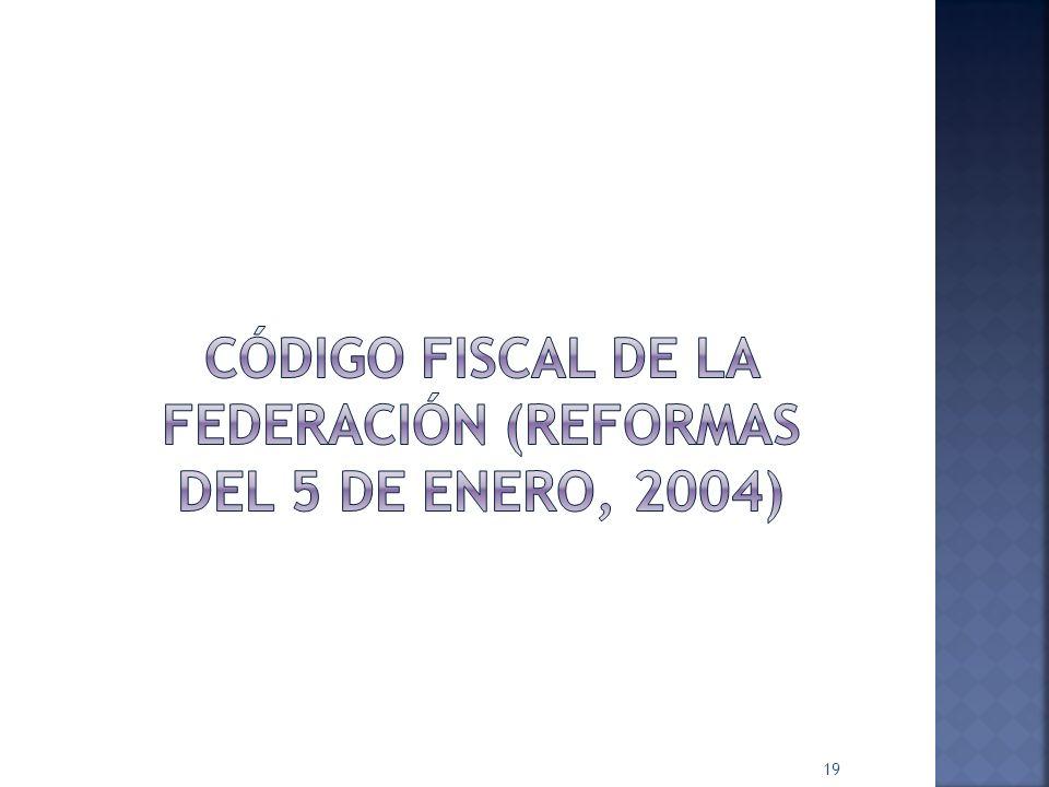 CÓDIGO FISCAL DE LA FEDERACIÓN (Reformas del 5 de enero, 2004)