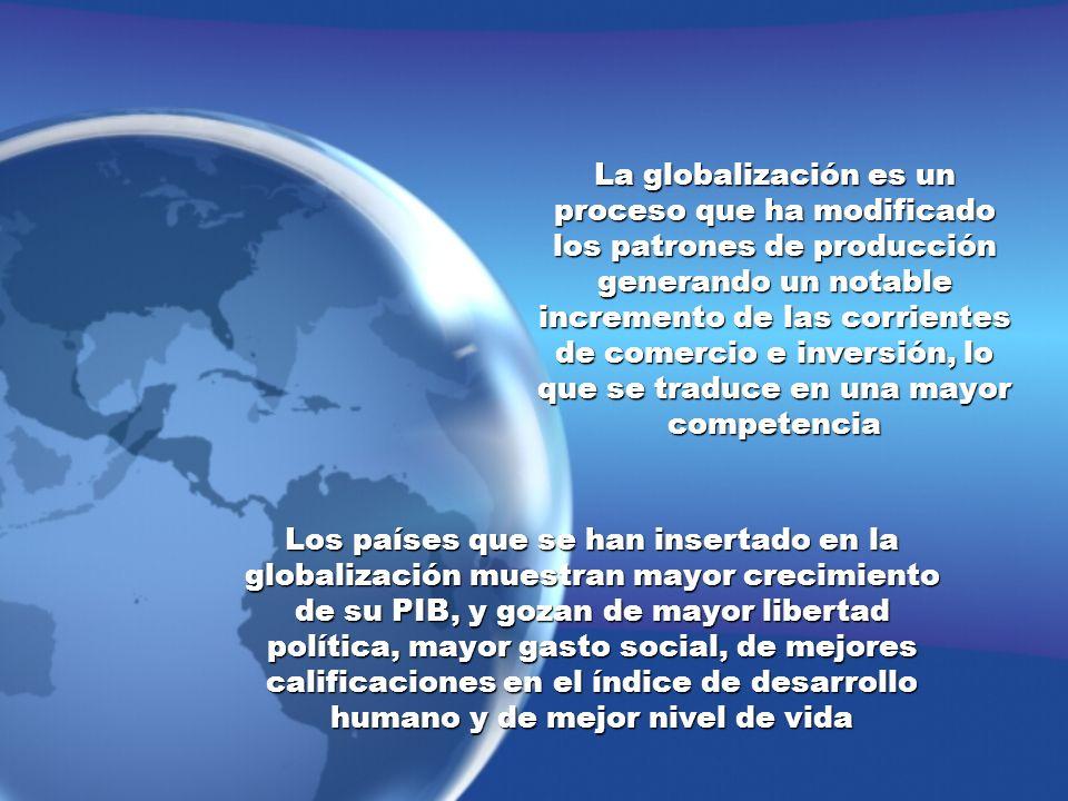 La globalización es un proceso que ha modificado los patrones de producción generando un notable incremento de las corrientes de comercio e inversión, lo que se traduce en una mayor competencia
