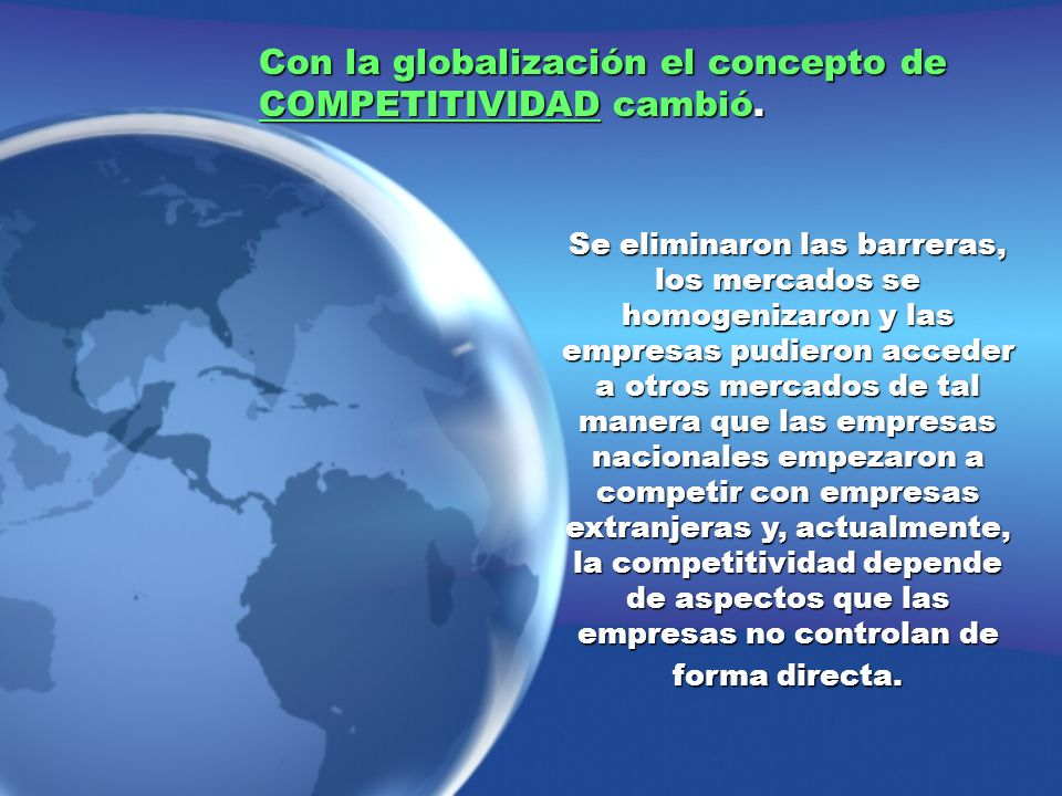 Con la globalización el concepto de COMPETITIVIDAD cambió.