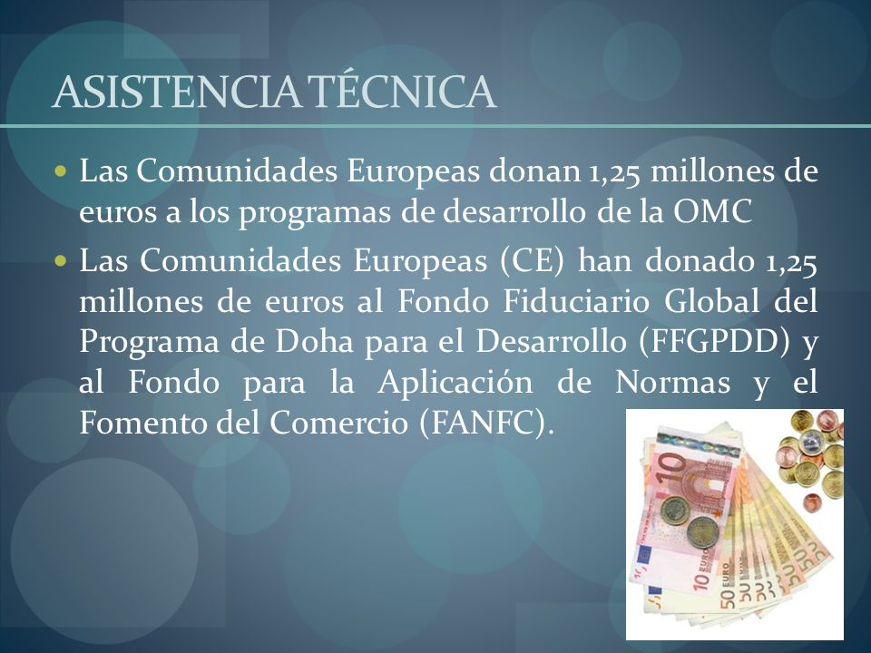 ASISTENCIA TÉCNICALas Comunidades Europeas donan 1,25 millones de euros a los programas de desarrollo de la OMC.
