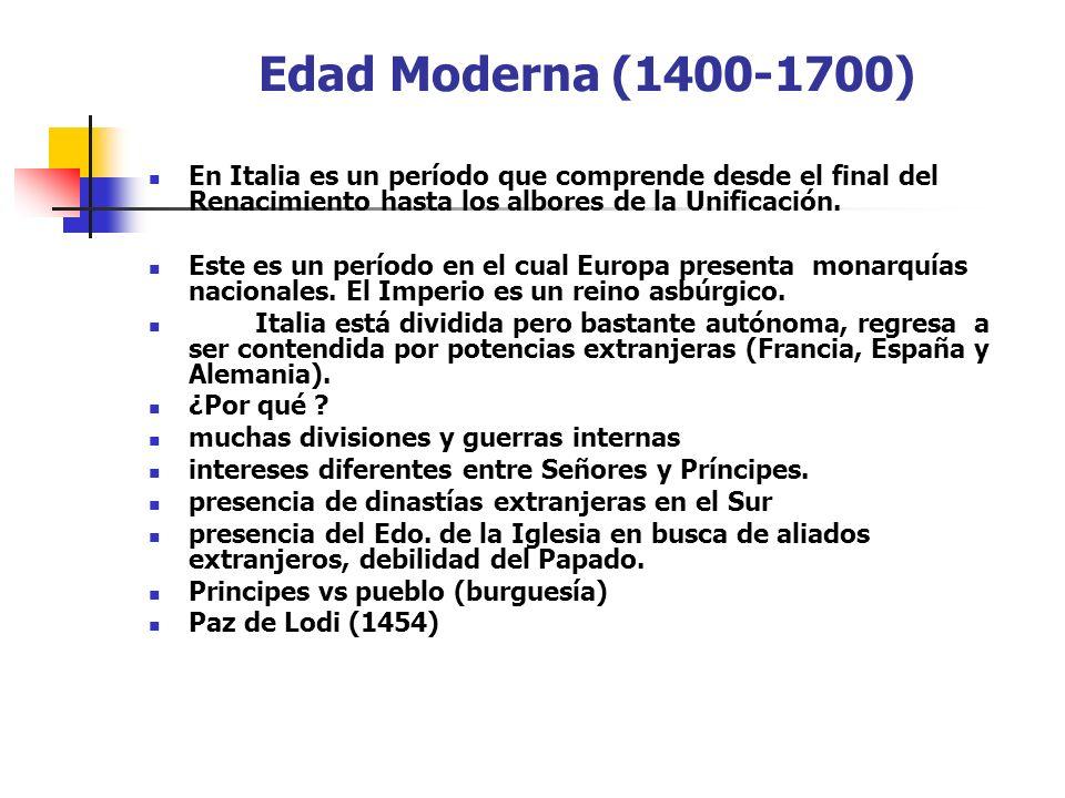 Edad Moderna (1400-1700)En Italia es un período que comprende desde el final del Renacimiento hasta los albores de la Unificación.