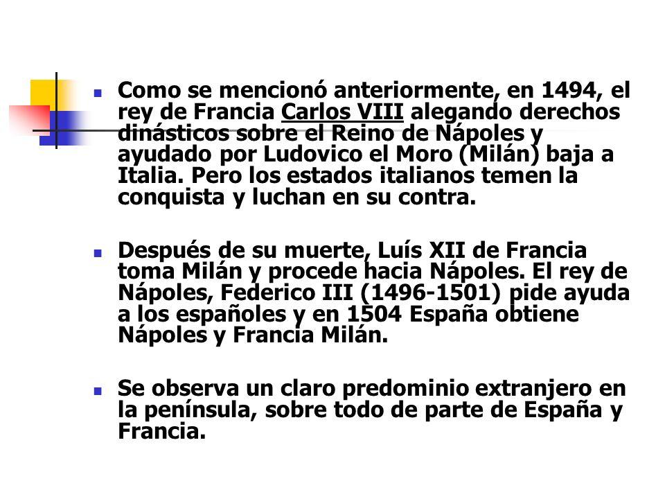 Como se mencionó anteriormente, en 1494, el rey de Francia Carlos VIII alegando derechos dinásticos sobre el Reino de Nápoles y ayudado por Ludovico el Moro (Milán) baja a Italia. Pero los estados italianos temen la conquista y luchan en su contra.