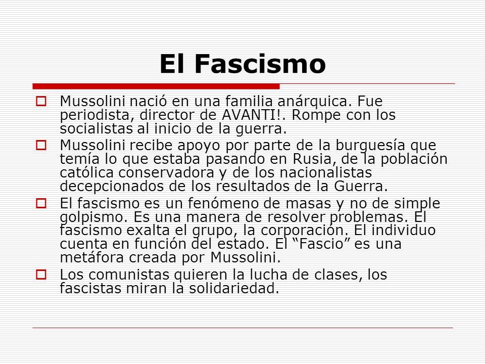 El Fascismo Mussolini nació en una familia anárquica. Fue periodista, director de AVANTI!. Rompe con los socialistas al inicio de la guerra.
