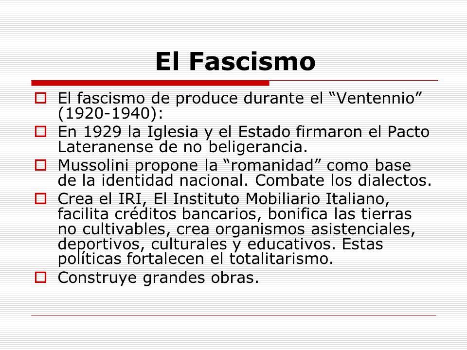 El Fascismo El fascismo de produce durante el Ventennio (1920-1940):