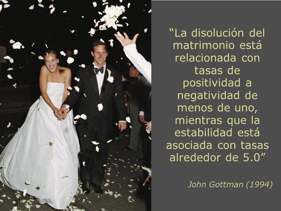 La disolución del matrimonio está relacionada con tasas de positividad a negatividad de menos de uno, mientras que la estabilidad está asociada con tasas alrededor de 5.0