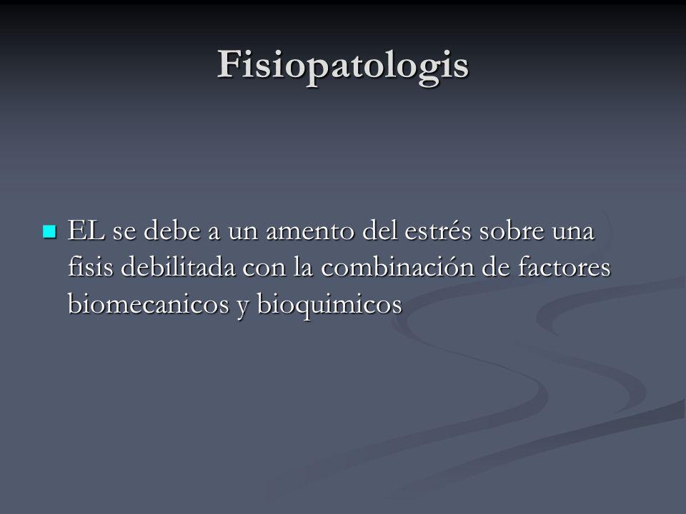 Fisiopatologis EL se debe a un amento del estrés sobre una fisis debilitada con la combinación de factores biomecanicos y bioquimicos.